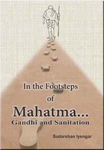 In the Footsteps of Mahatma... Gandhi and Sanitation