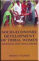 Socio-Economic Development of Tribal Women : Changes and Challenges